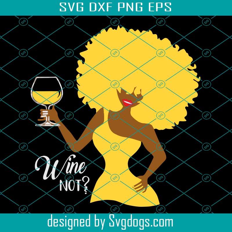 Black Women Wine Not Svg Trending Svg Svg Black Women Svg Wine Svg Drunk Svg Drinking Svg Sexy Black Women Wine Women Svg Wine Diva Afro Diva African American Digital File Vinyl For