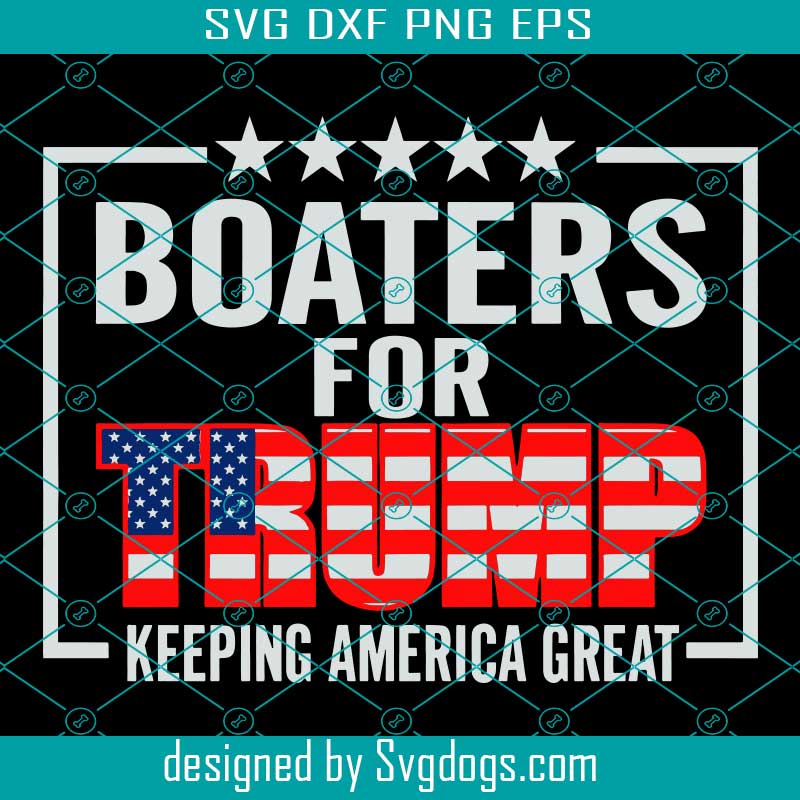 Boaters For Trump 2020 Svg President Trump 2020 Svg Donald Trump Svg Boaters For Trump Svg 2020 Election Svg Supporter Trump Svg Trump 2020 Svg Voting Svg Svgdogs