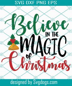 Believe In The Magic Of Christmas Svg Christmas Svg Christmas Bell Svg Christmas Gift Christmas Icon For Christmas Christmas Quote Christmas Tree Christmas Tree Svg Christmas Decor Love Christmas Svg Svgdogs