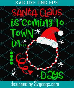 Christmas Countdown Svg Santa Claus Is Coming To Town Svg Svgdogs