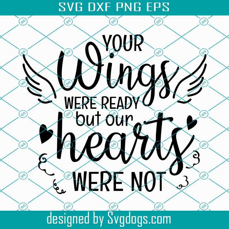 Download Your Wings Were Ready But Our Hearts Were Not Svg Memorial Svg Png Eps Dxf Cricut Cut Files Svgdogs