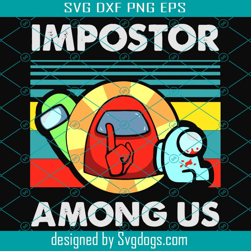 Impostor Among Us Svg, Trending Svg, Funny Among Us, Among Us Impostor, Among Us Svg, Importor ...