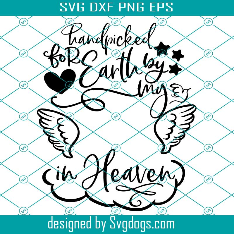 Download Svg Handpicked For Earth By My In Heaven Cutting File Custom Personalize Dxf Png Eps Jpg Rainbow Baby Girl Boy Svg Svgdogs