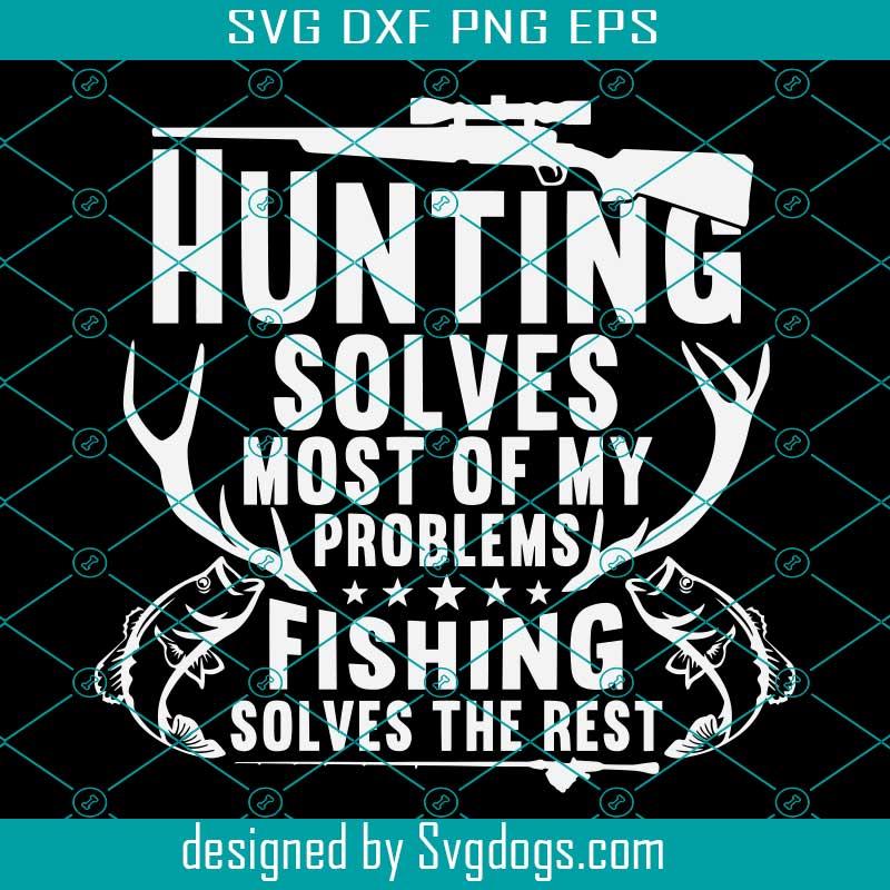 Download Hunting Svg Hunting Solves Most Of My Problems Svg Fishing Svg Deer Horns Svg Svgdogs