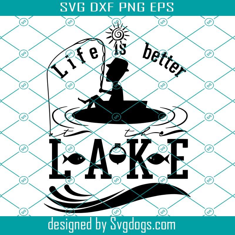 Download Lake Life Svg Funny Lake Svg Life Is Better At The Lake Svg Funny Fishing Svg Fishing Svg Svgdogs
