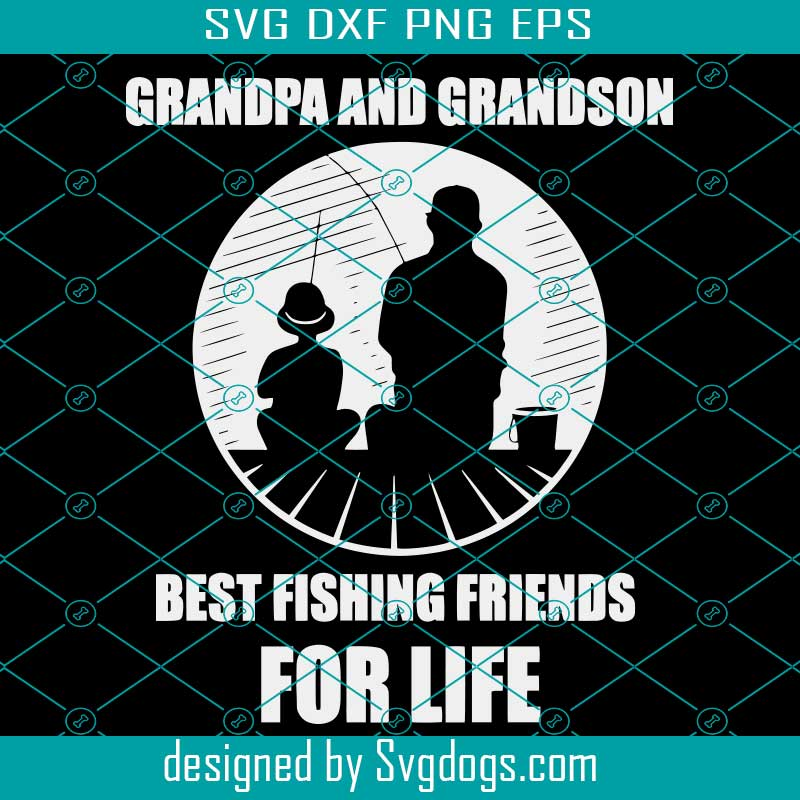 Download Grandpa And Grandson Best Fishing Friends For Life Svg Fathers Day Svg Grandpa Svg Fishing Grandpa Svg Fishing Svg Fishing Friend Svg Svgdogs