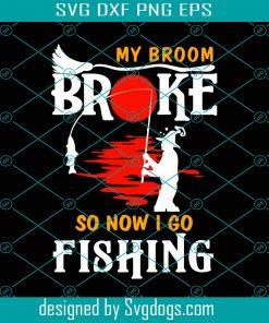 Halloween My Broom Broke So Now I Go Fishing Svg