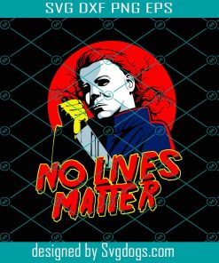 Michael Myers No Lives Matter Svg