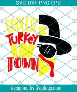 Coolest Turkey In Town Svg