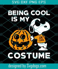 Being Cool Is My Costume Svg