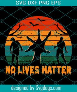 No Lives Matter Funny Halloween Svg