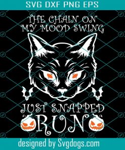The Chain On My Mood Swing Just Snapped Run Cat Halloween Svg