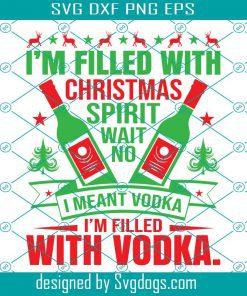 I'm Filled With Christmas Spirit Vodka Svg