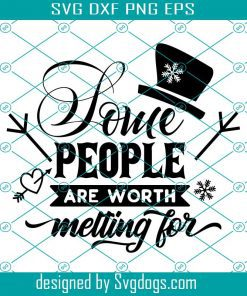 Some People Are Worth Melting Svg