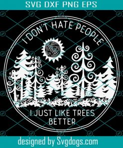 I Don't Hate People I Just Like Trees Better Svg