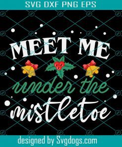 Meet Me Under The Mistletoe Svg