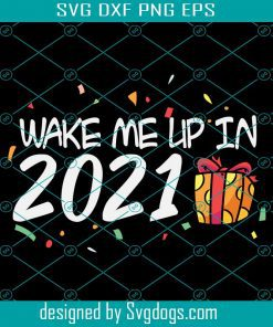 Wake Me Up In 2021 Svg