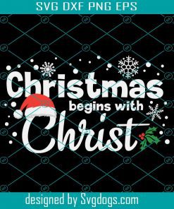 Snow Christmas Begin With Christ Svg