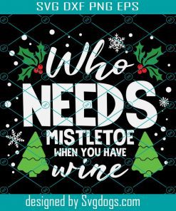 Who Needs Mistletoe When You Svg