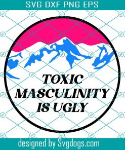 Toxic Masculinity Is Ugly Svg