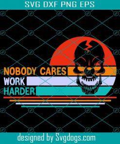 Nobody Cares Work Harder Svg